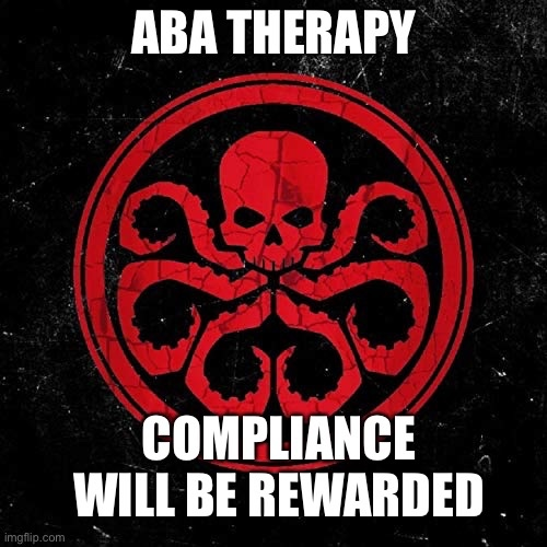 Black background with Marvel's Hydra Symbol in Red on it.  Top Caption Reads: ABA Therapy. Bottom Caption Reads: Compliance Will Be Rewarded